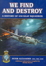 We Find and Destroy: A History of 458 RAAF Squadron by Peter Alexander (Hardback, 2002)