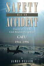 Safety Was No Accident : History of the Uk Civil Aviation Flying Unit Cafu...