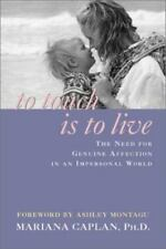 To Touch Is to Live: The Need for Genuine Affection in an Impersonal World by C