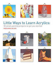 Little Ways to Learn Acrylics by Mark Daniel Nelson *NEW*