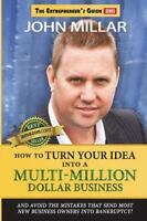 How to Turn Your Idea into a Multi-Million Dollar Business, Paperback by Mill...