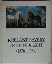 Roelant Savery - In seiner zeit 1576 - 1639 - Ekkehard Mai - Wallraf Richartz
