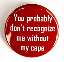 "WITHOUT MY CAPE - Pinback Button Badge 1.5"" Superhero Red Funny"