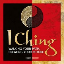 I Ching: Walking Your Path, Creating Your Future by Hilary Barrett - BRAND NEW!