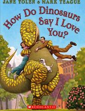 How Do Dinosaurs Say I Love You? (How Do Dinosaurs Series) by Jane Yolen