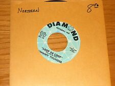 "NORTHERN SOUL 45 RPM - JOHNNY THUNDER - DIAMOND 129 - ""LOOP DE LOOP"""