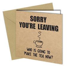 #666 NEW JOB Greeting Card Sorry You're Leaving Make the Tea Funny Joke Rude 6x6