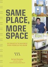 Same Place, More Space : 50 Projects to Maximize Every Room in the House by Kare