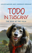 Todo in Tuscany: The Dog at the Villa by Louise Badger, Lawrence Kershaw (HB)