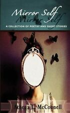 Mirror Self: a Collection of Poetry and Short Stories by Athena McConnell...