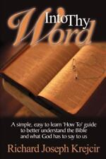 "Into Thy Word: A Simple, Easy to Learn ""How To"" Guide to Better Understand the B"