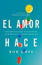 El Amor Hace : Descubre una Vida Secretamente Increíble en un Mundo Ordinario...