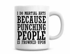 I DO MARTIAL ARTS BECAUSE PUNCHING PEOPLE Novelty Funny Mugs Coffee Gifts 1465