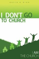 I Don't Go to Church : (I Am the Church) by David E. Bish (2014, Hardcover)
