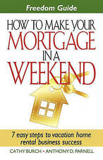 NEW Freedom Guide- How to Make Your Mortgage in a Weekend by Cathy Burch