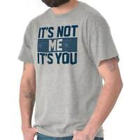 Its Not Me Its You Funny Sarcastic Attitude Short Sleeve T-Shirt Tees Tshirts