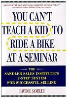 You Can't Teach a Kid to Ride a Bike at a Seminar : The Sandler Sales Institute'