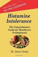 Histamine Intolerance: A Comprehensive Guide for Heal... by Joneja PhD, Dr Janic