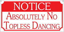 Notice Absolutely No topless dancing- 6x12 Aluminum sign bar S&M man cave