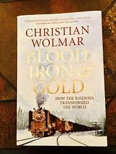 Blood, Iron & Gold. Wolmar. Signed HB. How The Railways Transformed The World.
