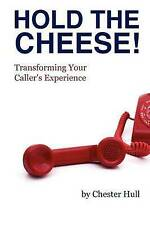 NEW Hold the Cheese!: Transforming Your Caller's Experience by Chester Hull