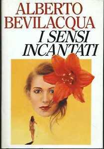 I SENSI INCANTATI - Alberto Bevilacqua [ZCS66]