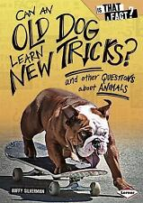 Can an Old Dog Learn New Tricks?: And Other Questions About Animals (Is That a F