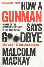 How a Gunman Says Goodbye by Malcolm MacKay (Paperback, 2014)-9781447212768-F032