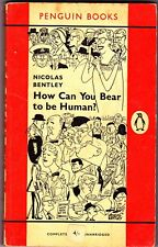 NICOLAS BENTLEY: HOW CAN YOU BEAR TO BE HUMAN, Penguin, 1959