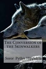 The Conversion of the Skinwalkers (Adventures of Modern Day Sorcerers) (Volume 3