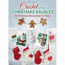 Crochet Your Christmas Baubles: Over 25 Christmas Decorations to Make by David …