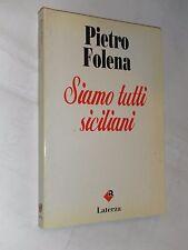 SIAMO TUTTI SICILIANI - PIETRO FOLENA - LATERZA - I EDIZIONE 1993