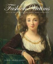Fashion Victims: Dress at the Court of Louis XVI and Marie-antoinette (Hardcove.