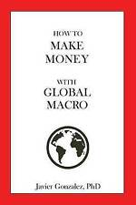 USED (LN) How to Make Money with Global Macro by Dr. Javier Gonzalez