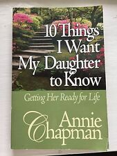 10 Things I Want My Daughter to Know by Annie Chapman *FREE SHIPPING*