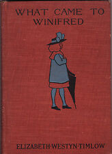 1901- ELIZABETH WESTYN TIMLOW-'What Came to Winifred'- Illustrated- Vintage HC