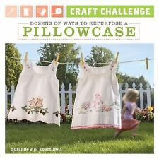 NEW - Craft Challenge: Dozens of Ways to Repurpose a Pillowcase