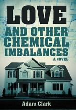 Love and Other Chemical Imbalances by Adam Clark (2012, Hardcover)
