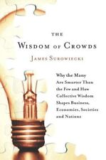 The Wisdom of Crowds: Why the Many Are Smarter Than the Few and How Collective W