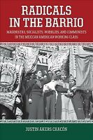 Radicals in the Barrio : Magonistas, Socialists, Wobblies, and Communists in ...