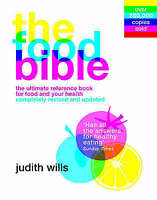 The Food Bible: The Ultimate Reference Book for Food and Your Health by Wills, J