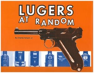 LUGERS AT RANDOM by Kenyon, New Book! $0 Shipping! 420 pages, 400+ Photos