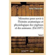 Memoires Pour Servir A L'Histoire Anatomique Et Physiologique Des Vegetaux Et...