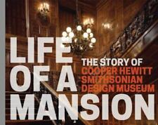 Life of a Mansion : The Story of Cooper Hewitt, Smithsonian Design Museum...