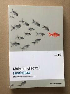 Malcolm Gladwell - FUORICLASSE storia naturale del successo - Oscar Mondadori