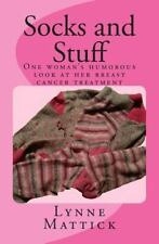 Socks and Stuff : One Woman's Humorous Look at Her Breast Cancer Treatment: B...