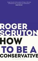 How to be a conservative by Roger Scruton 9781472965233 | Brand New