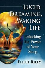 Lucid Dreaming, Waking Life : Unlocking the Power of Your Sleep, Paperback by.
