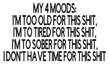 my 4 moods im to old for this sh*t  truck sticker vinyl funny car decal