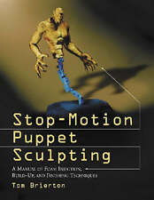 Stop-Motion Puppet Sculpting: A Manual of Foam Injection, Build-Up, and Finishin